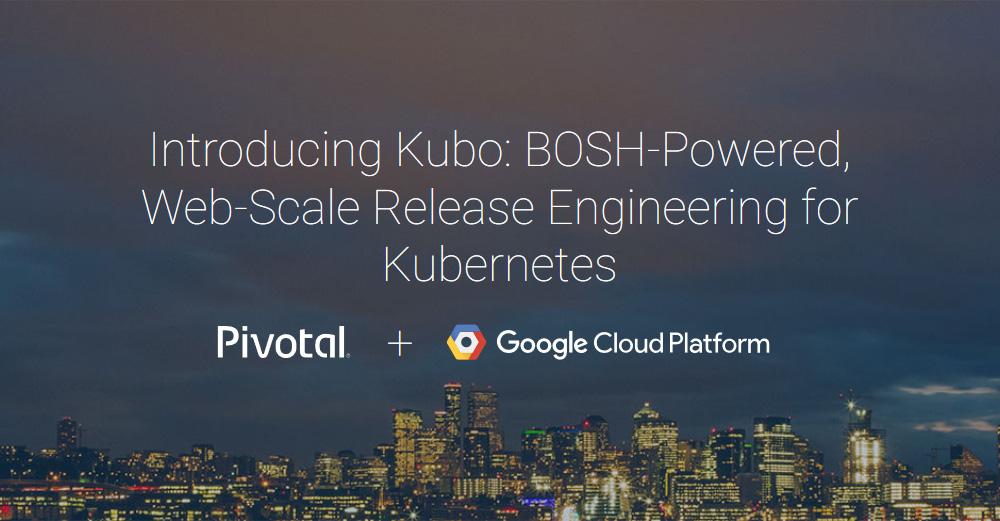 Kubo Google Pivotal BOSH Kubernetes Cloud Foundry